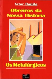 obreiros da nossa historia, os metalúrgicos