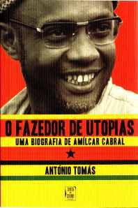 o fazedor de utopia, uma biografia de amilcar cabral